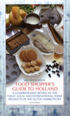 Food Shopper's Guide to Holland: A Comprehensive Review of the Finest Local and International Food Products in the Dutch Marketplace