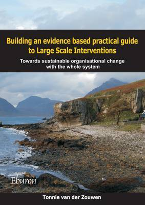 Building an Evidence Based Practical Guide to Large Scale Interventions: Towards Sustainable Organisational Change with the Whole System
