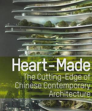 Heart-Made: The Cutting Edge of Chinese Contemporary Architecture