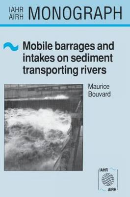 Mobile Barrages and Intakes on Sediment Transporting Rivers: IAHR Monograph Series