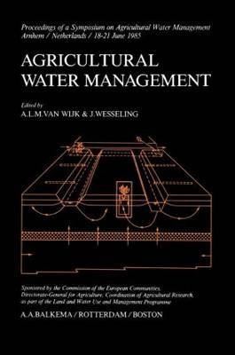 Agricultural Water Management: Proceedings of a Symposium, Held in Arnhem, Netherlands, from 18th to 21st June 1985