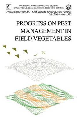 Progress on Pest Management in Field Vegetables: Proceedings of the Cec/Iobc Experts' Group Meeting, Held in Rennes, from 20th to 22nd November 1985.