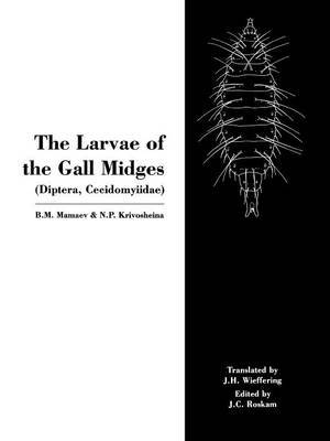 The Larvae of the Gall Miges: Comparative Morphology, Biology, Keys