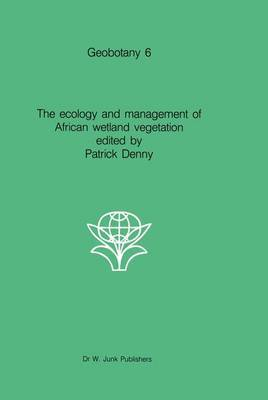 The ecology and management of African wetland vegetation: A botanical account of African swamps and shallow waterbodies
