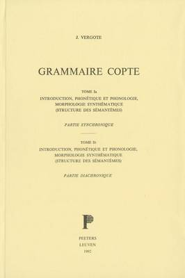 Grammaire Copte. Tome I: Introduction, Phonetique Et Phonologie, Morphologie Synthematique (structure Des Semantemes): Ia: Partie Synchronique. Ib: Partie Diachronique