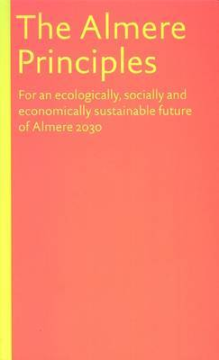 The Almere Principles: For an Ecologically, Socially and Economically Sustainable Future of Almere