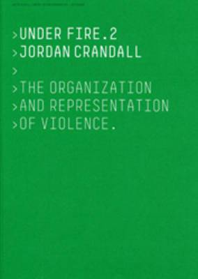 Under Fire: The Organization and Representation of Violence: v. 2