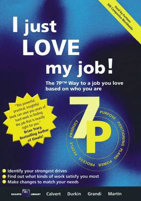 I Just Love My Job!: The 7pt Way to a Job You Love Based on Who You are