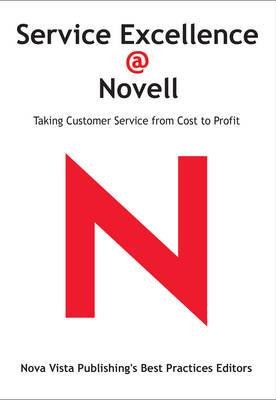 Service Excellence @ Novell: Taking Customer Service from Cost to Profit