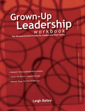 The Grown-Up Leadership Workbook: The Personal Growth Process for Leaders and Their Teams