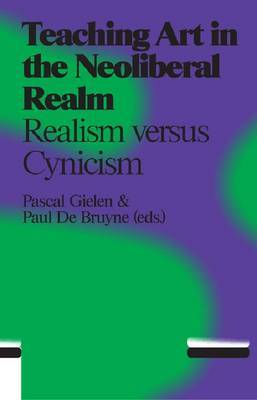 Teaching Art in the Neo Liberal Realm - Idealism Versus Cynicism