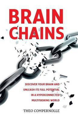 Brainchains: Your Thinking Brain Explained in Simple Terms. Full of Practical Tools, Tips and Tricks to Improve Your Efficiency, Creativity and Health. How to Cope Better with Ict, Being Always Connected, Multitasking, Email, Social Media, Lack of Sleep a