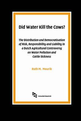 Did Water Kill the Cows?: The Distribution and Democratisation of Risk, Responsibility and Liability in a Dutch Agricultural Controversy on Water Pollution and Cattle Sickness