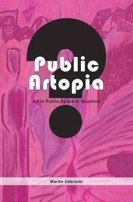Public Artopia: Art in Public Space in Question