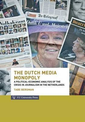 Dutch Media Monopoly: A Political-Economic Analysis of the Crisis in Journalism in the Netherlands
