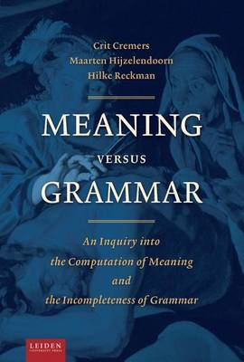 Meaning Versus Grammar: An Inquiry Into the Computation of Meaning and the Incompleteness of Grammar