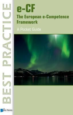 E-CF the European E-Competence Framework: A Pocket Guide