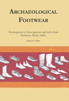 Archaeological Footwear: Development of Shoe Patterns and Styles from Prehistory Til the 1600's