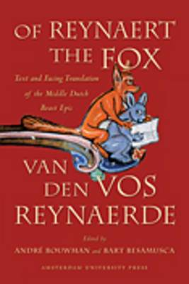 Of Reynaert the Fox: Text and Facing Translation of the Middle Dutch Beast Epic van den vos Reynaerde