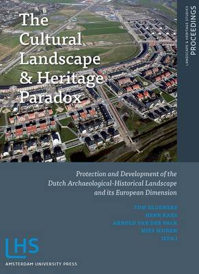 The Cultural Landscape & Heritage Paradox: Protection and Development of the Dutch Archaeological-Historical Landscape and its European Dimension