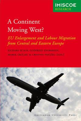 A Continent Moving West?: EU Enlargement and Labour Migration from Central and Eastern Europe
