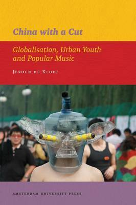 China with a Cut: Globalisation, Urban Youth and Popular Music