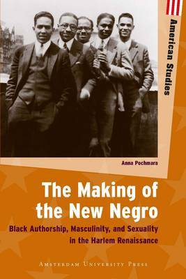 The Making of the New Negro: Black Authorship, Masculinity, and Sexuality in the Harlem Renaissance