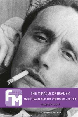 The Miracle of Realism: Andre Bazin and the Cosmology of Film
