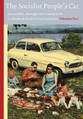 The Socialist People's Car: Automobiles, Shortages and Consent in the Czechoslovak Road to Mass Production