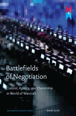Battlefields of Negotiation: Control, Agency, and Ownership in World of Warcraft