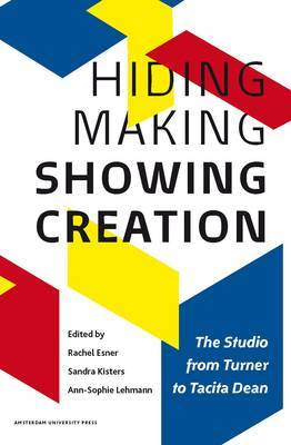 Hiding Making - Showing Creation: The Studio from Turner to Tacita Dean