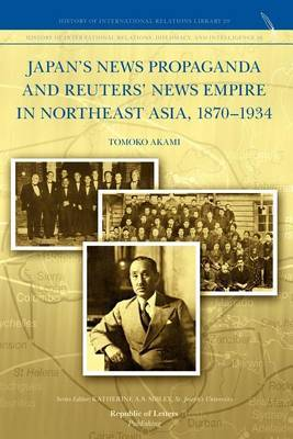 Japan's News Propaganda and Reuters' News Empire in Northeast Asia, 1870-1934