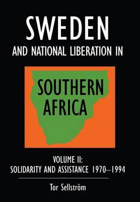Sweden and National Liberation in Southern Africa: v. 2: Solidarity and Assistance 1970-1994