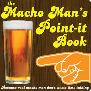 The Macho Man's Point-it Book: Because Real Macho Men Don't Waste Time Talking