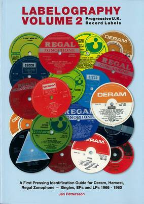 Labelography  - Progressive U.K. Record Labels: A First Pressing Identification Guide for Deram, Harvest, Regal Zonophone - Singles, EPs and LPs 1966 - 1980: Vol. 2