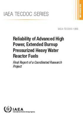 Reliability of Advanced High Power, Extended Burnup Pressurized Heavy Water Reactor Fuels: Final Report of a Coordinated Research Project
