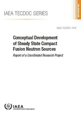Conceptual Development of Steady State Compact Fusion Neutron Sources: Report of a Coordinated Research Project