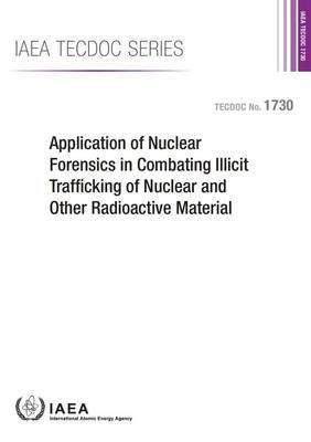 Application of nuclear forensics in combating illicit trafficking of nuclear and other radioactive material