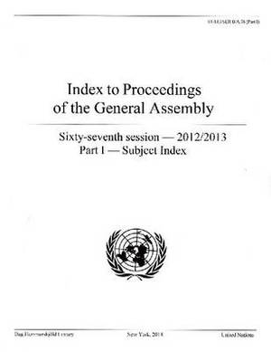 Index to proceedings of the General Assembly: sixty-seventh session - 2012/2013, Part 1: Subject index