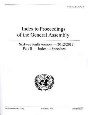 Index to proceedings of the General Assembly: sixty-seventh session - 2012-2013, Part 2: Index to speeches