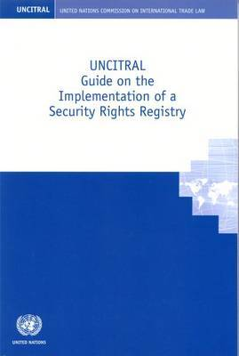 UNCITRAL Guide on the Implementation of a Security Rights Registry