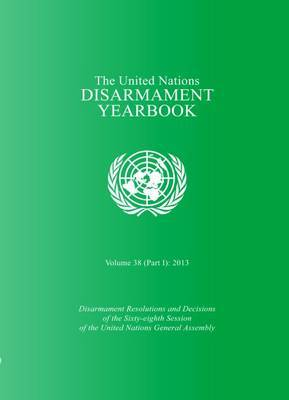 The The United Nations Disarmament Yearbook: 2013: Volume 38, Part 1
