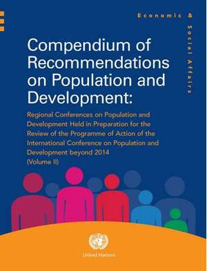 Compendium of recommendations on population and development: 2: Regional conferences on population and development held in preparation for the review of the Programme of Action of the International Conference on Population and Development beyond 2014