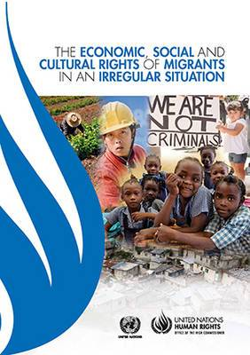 The Economic, Social and Cultural Rights of Migrants in an Irregular Situation