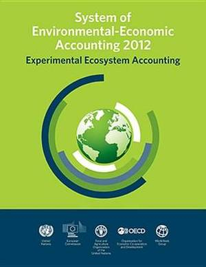 System of Environmental-Economic Accounting 2012: Experimental Ecosystem Accounting