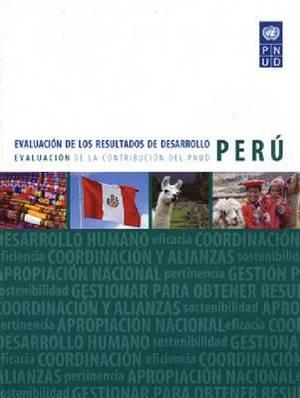 Evaluacion de Lost Resultados de Desarrollo: Evaluacion de La Contribucion del Pnud: Peru