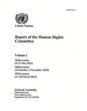 Report of the Human Rights Committee: Vol. 1: 105th Session; 106th Session; 107th Session