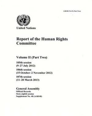 Report of the Human Rights Committee: Volume 2: 105th Session; 106th Session; 107th Session