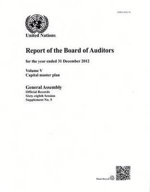 Financial report and audited financial statements for the 12-month period from 1 July 2012 to 30 June 2013 and report of the Board of Auditors: Vol. 5: Capital master plan