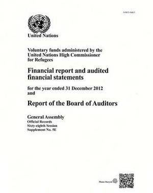Voluntary Funds Administered by the United Nations High Commissioner for Refugees: Financial Report and Audited Financial Statements for the Year Ended 31 December 2012 and the Report of the Board of Auditors